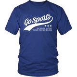 Go Sports Humor Shirt