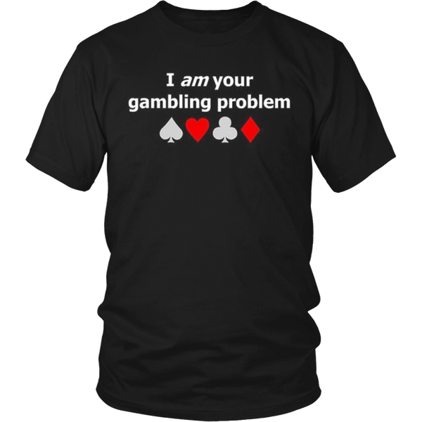 Poker Shirt I Am Your Gambling Problem Unisex