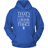 That's What I Do I Drink and I know Things Game Of Thrones Shirt Hoodie