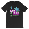 Living It Up Unisex Tee