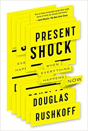 Present Shock - When Everything Happens Now