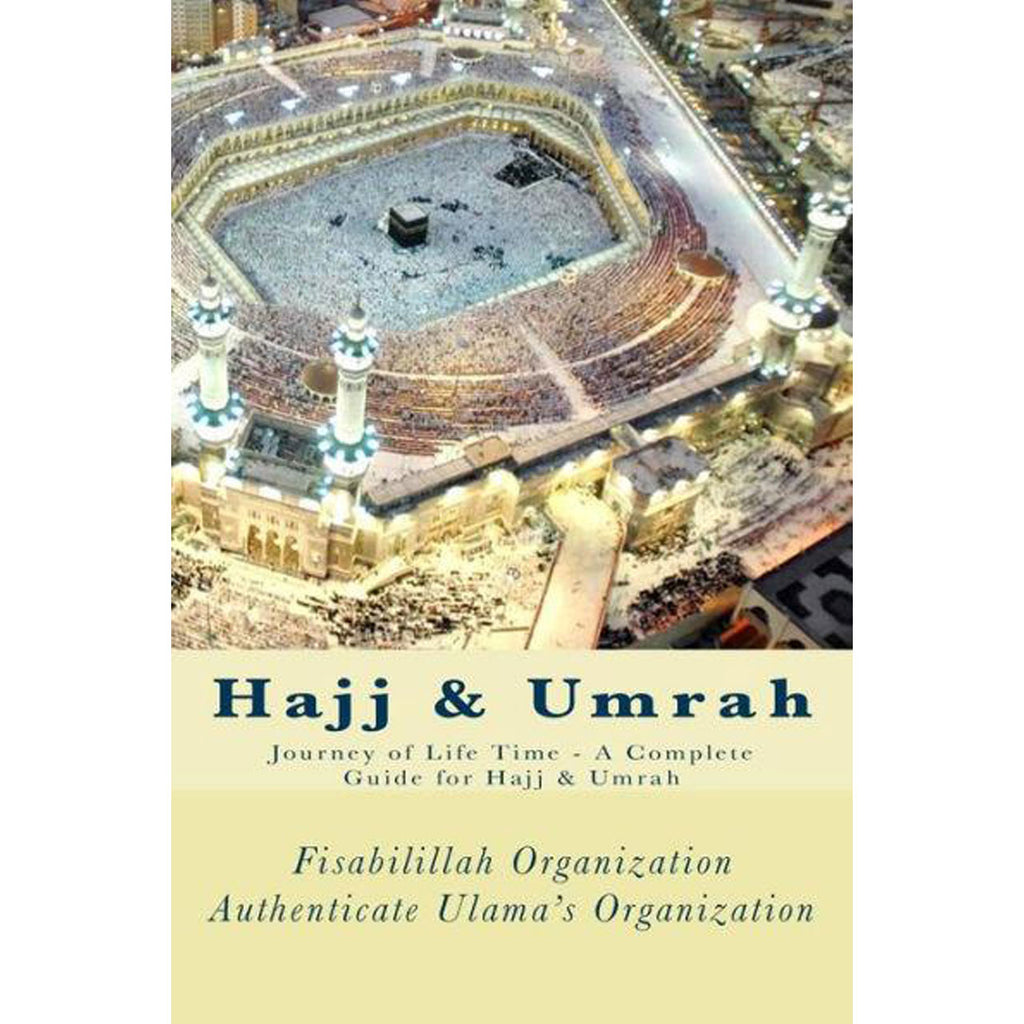 Hajj & Umrah | Journey of a Life Time - A Complete Guide for Hajj & Umrah