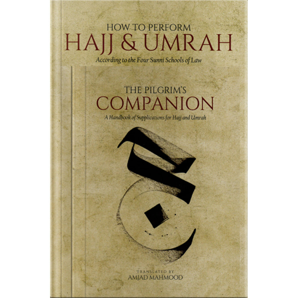 How to Perform Hajj and Umrah According to the Four Sunni Schools of Law & The Pilgrim's Companion