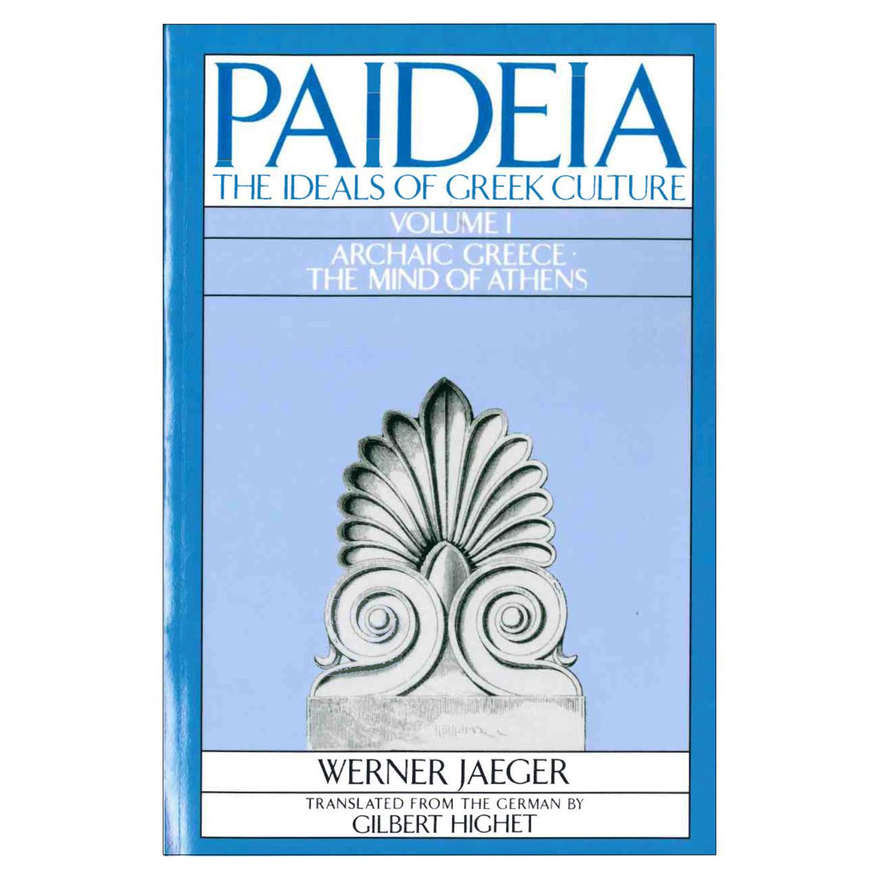 Paideia: The Ideals of Greek Culture: Volume I: Archaic Greece: The Mind of Athens