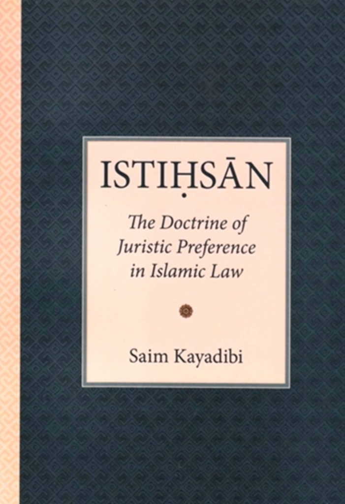 Istihsan - The Doctrine of Juristic Preference in Islamic Law