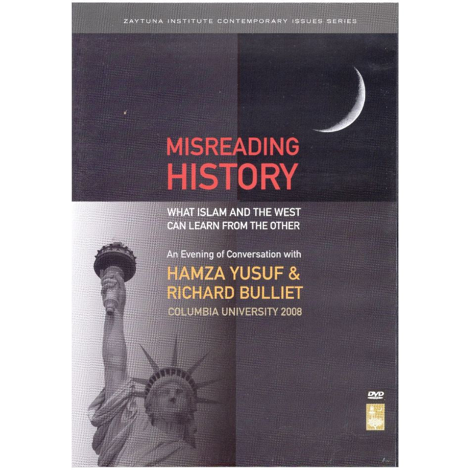 Misreading History: What Islam and the West Can Learn From the Other Hamza Yusuf and Richard Bulliet