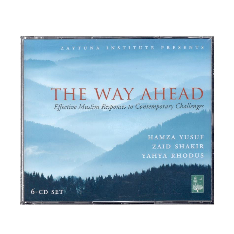 The Way Ahead: Effective Muslim Responses to Contemporary Challenges by Hamza Yusuf, Zaid Shakir and Yahya Rhodus
