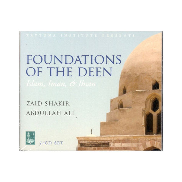 Foundations of the Deen : Islam, Iman, and Ihsan