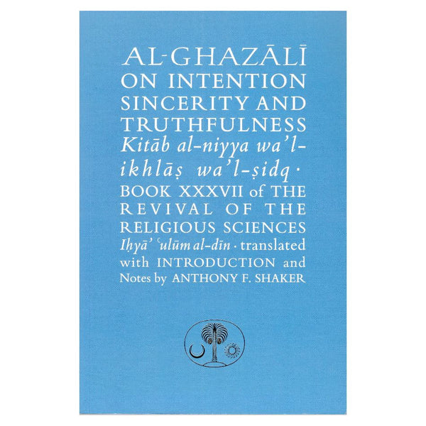 Al-Ghazali on Intention, Sincerity and Truthfulness (Ghazali Series)