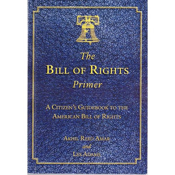The Bill of Rights Primer: A Citizen's Guidebook to the American Bill of Rights 1st Edition