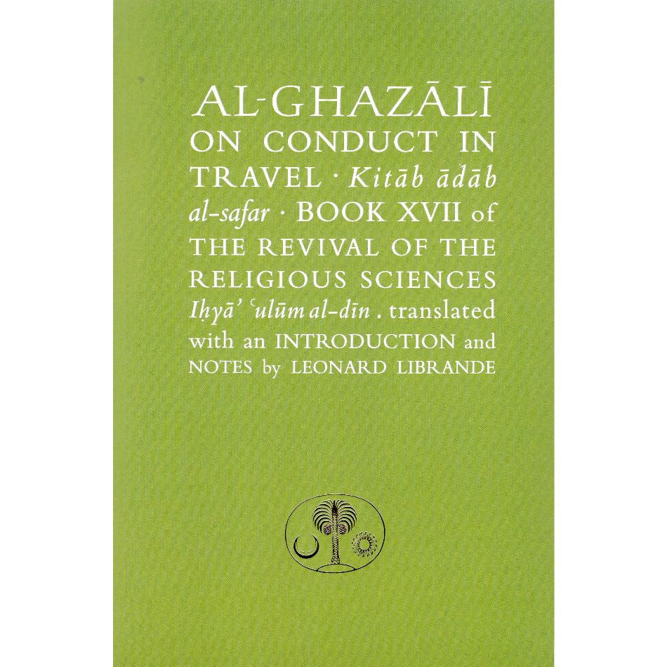 Al-Ghazali on Conduct in Travel: Book XVII of the Revival of the Religious Sciences (Ghazali Series)