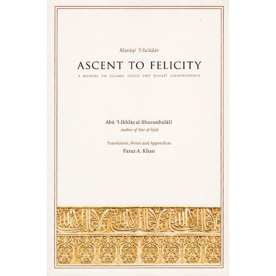 Ascent to Felicity Maraqi 'l-Sa'adat: A Manual on Islamic Creed and Hanafi Jurisprudence