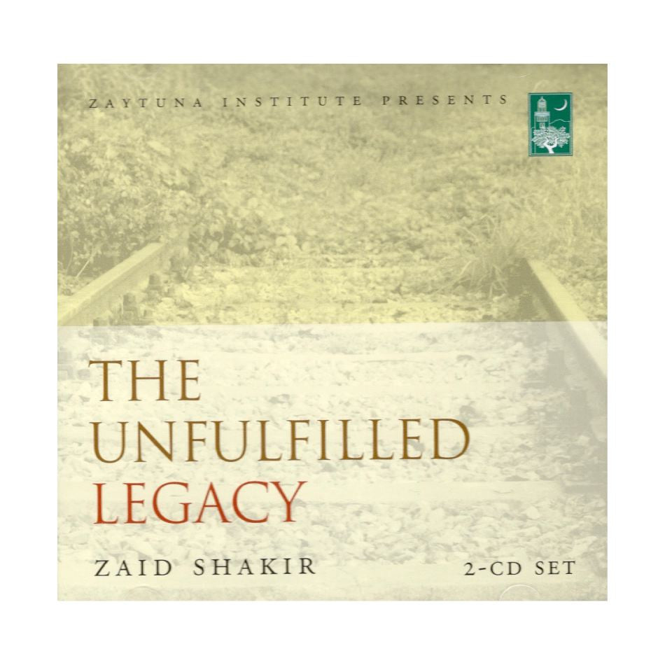 The Unfulfilled Legacy by Zaid Shakir