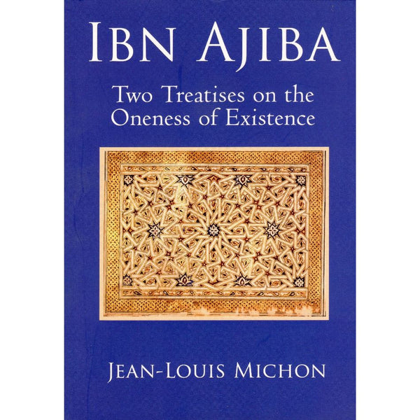 Ibn Ajiba - Two Treatises on the Oneness of Existence