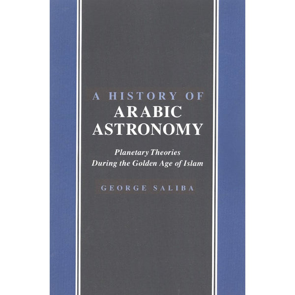 A History of Arabic Astronomy: Planetary Theories During the Golden Age of Islam