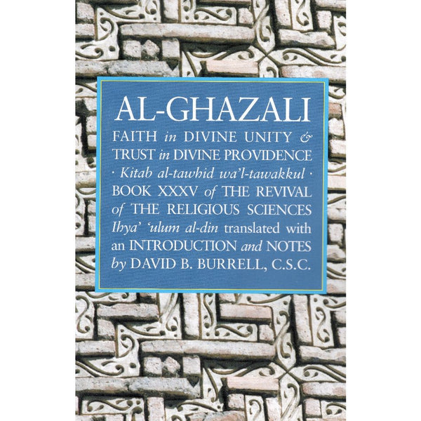 Al-Ghazali Faith in Divine Unity and Trust in Divine Providence