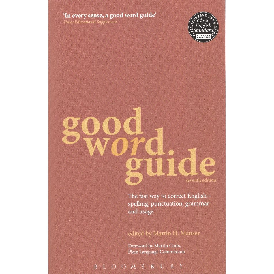Good Word Guide: The Indispensable Guide to Excellent Writing and Speaking