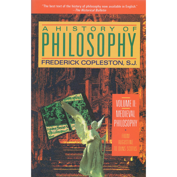 A History of Philosophy, Vol. 2: Medieval Philosophy- From Augustine to Duns Scotts