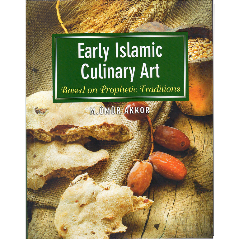 Early Islamic Culinary Art Cookbook: Based on Prophetic Traditions