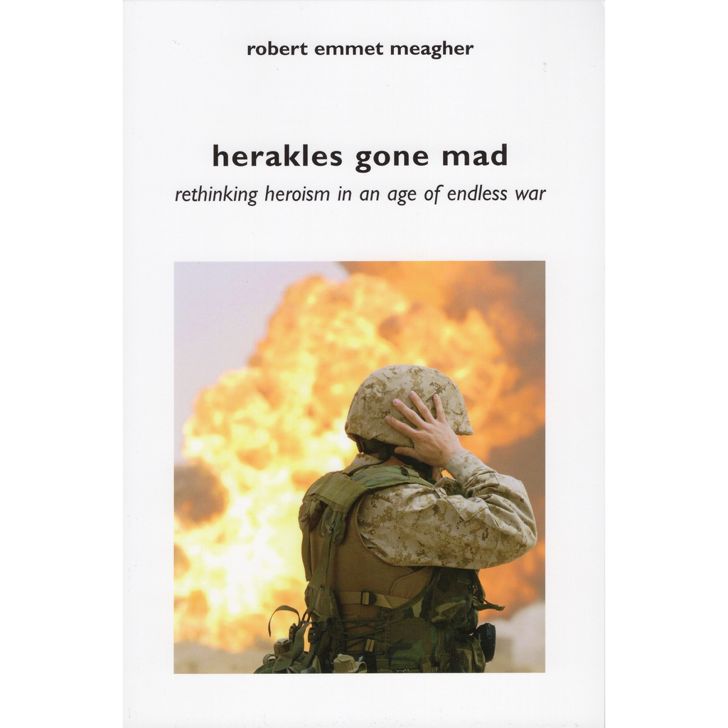 Herakles Gone Mad: Rethinking Heroism in an Age of Endless War