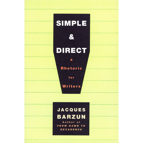 Simple & Direct - A Rhetoric for Writers