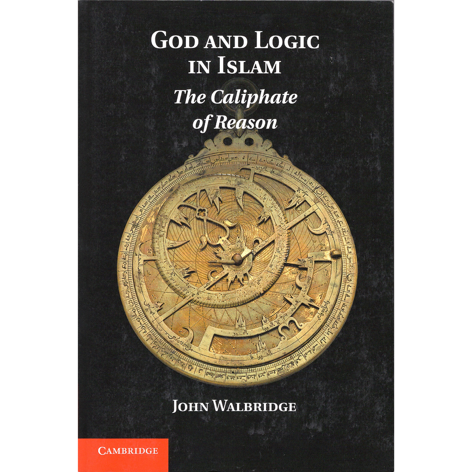 God and Logic in Islam: The Caliphate of Reason