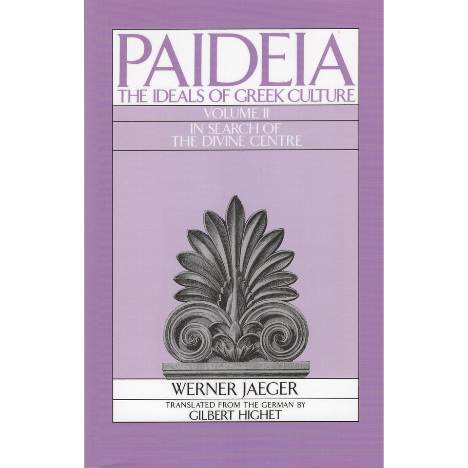 Paideia: The Ideals of Greek Culture: Volume II: In Search of the Divine Center 2nd Edition