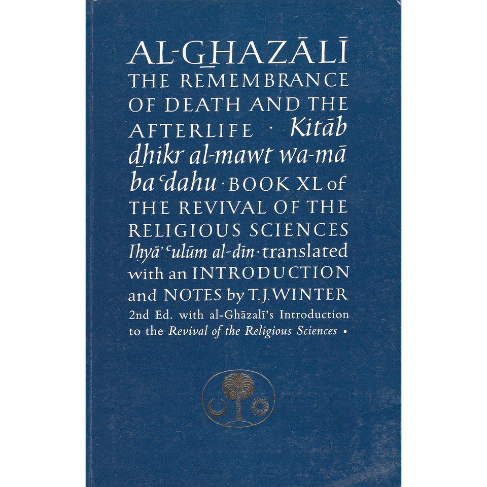Al-Ghazali on the Remembrance of Death & the Afterlife