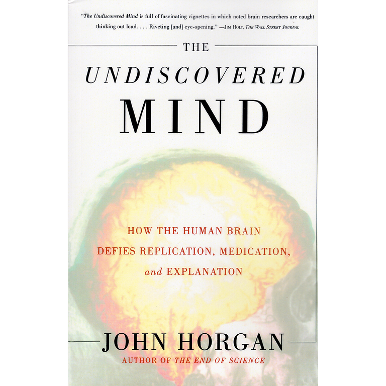 The Undiscovered Mind: How the Human Brain Defies Replication, Medication, and Explanation