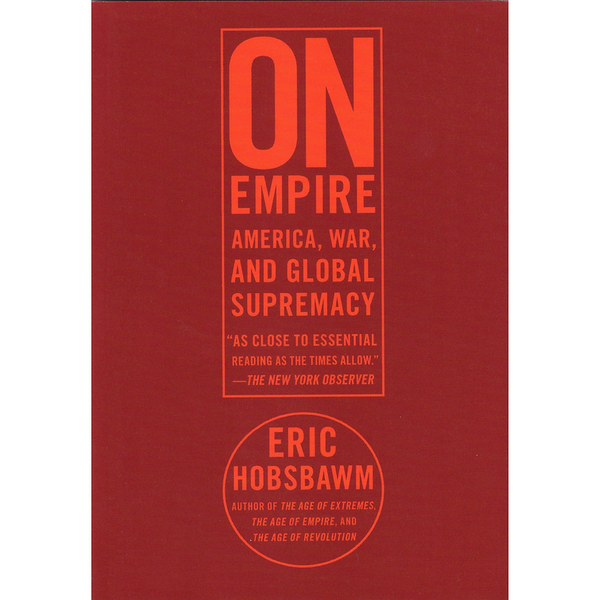 On Empire: America, War, and Global Supremacy