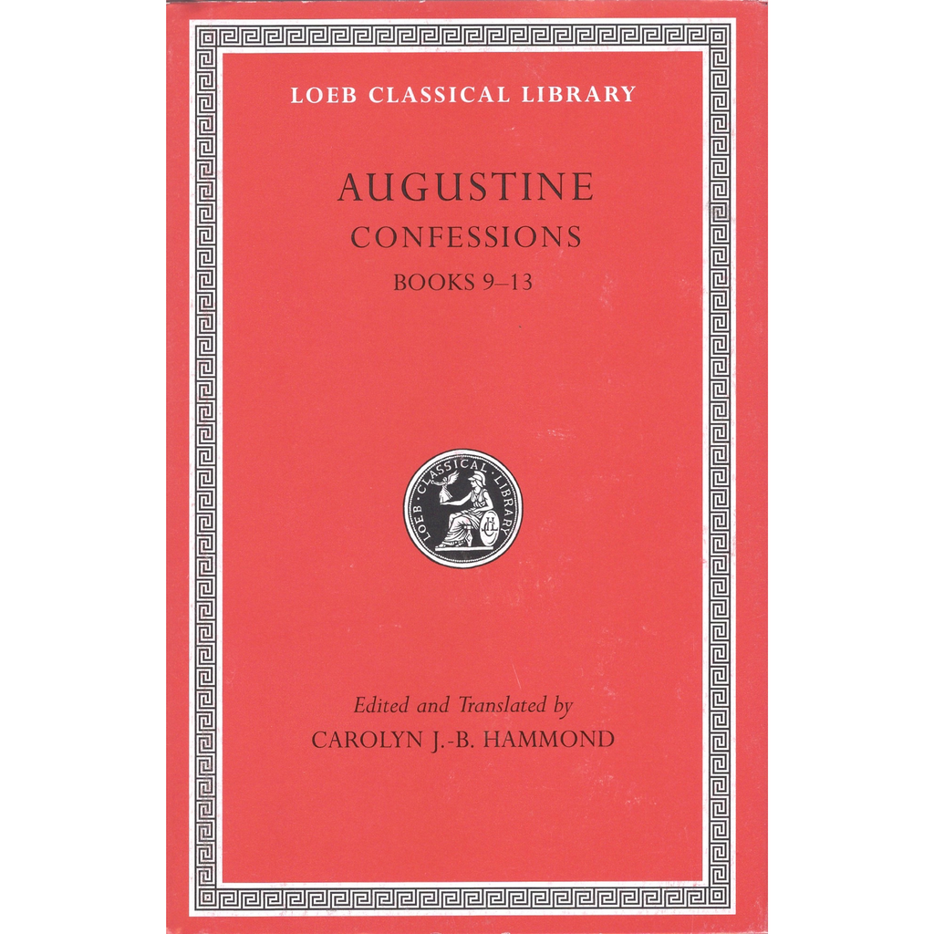 Augustine - Confessions, Volume II: Books 9–13 No. 27 (Loeb Classical Library)