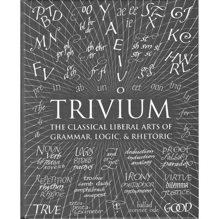 Trivium: The Classical Liberal Arts of Grammar, Logic & Rhetoric (Wooden Books)