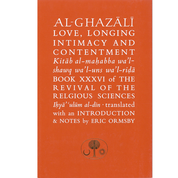 Al-Ghazali on Love, Longing, Intimacy & Contentment (Ghazali Series)