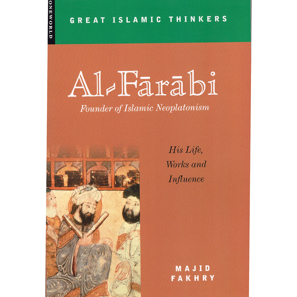 Al-Farabi, Founder of Islamic Neoplatonism: His Life, Works and Influence (Great Islamic Thinkers)