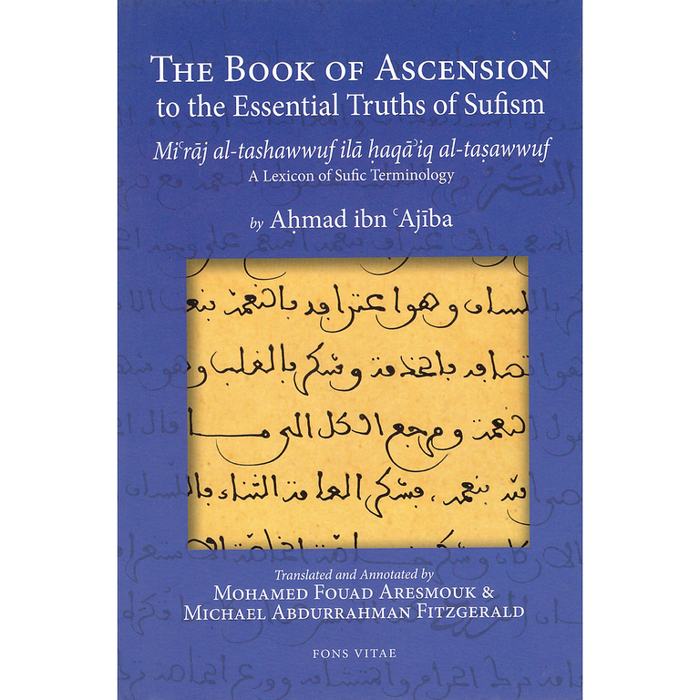The Book of Ascension to the Essential Truths of Sufism: (Mi'raj al-tashawwuf ila haqa'iq al-tasawwuf) A Lexicon of Sufic Terminology