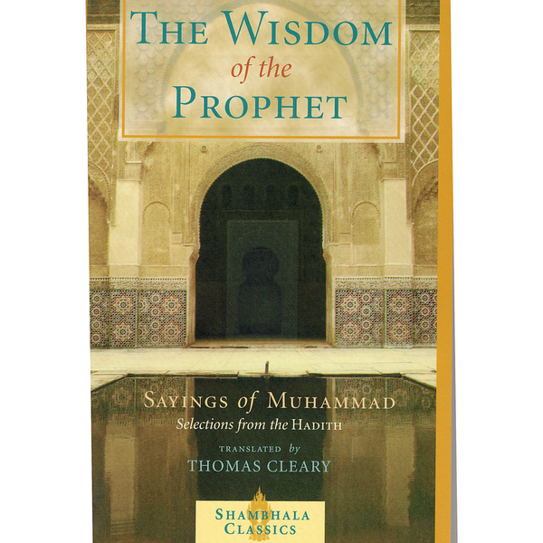 The Wisdom of the Prophet: The Sayings of Muhammad