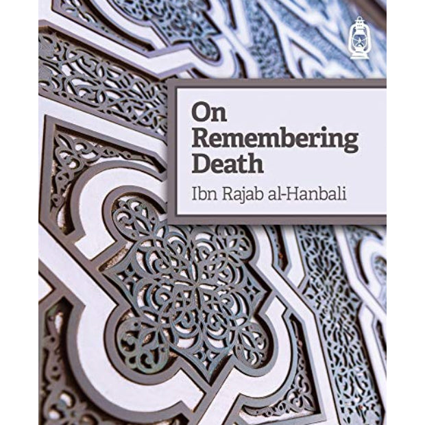 On Remembering Death - Ibn Rajab al-Hanbali