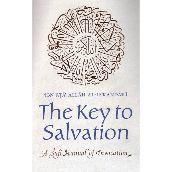 The Key to Salvation - A Sufi Manual of Invocation