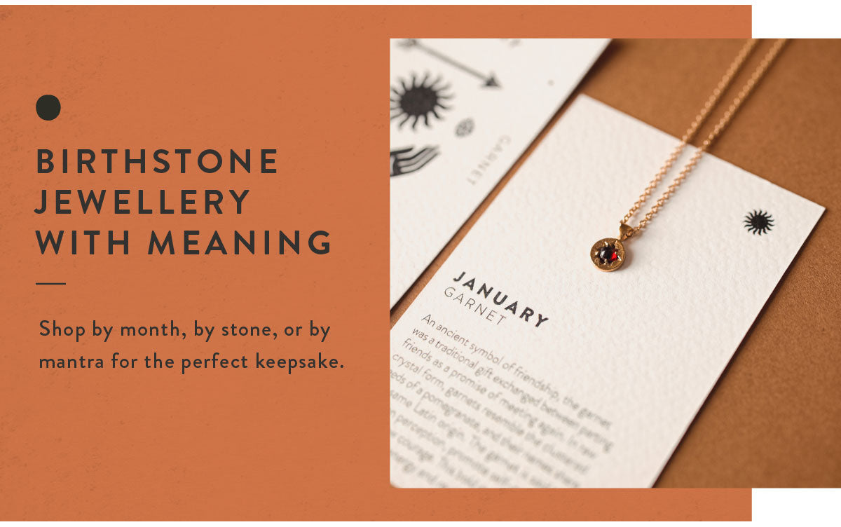 BIRTHSTONE JEWELLERY WITH MEANING. Shop by month, by stone, or by mantra for the perfect keepsake.