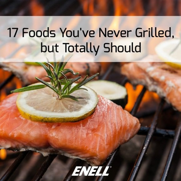 17 Foods You've Never Grilled, but Totally Should