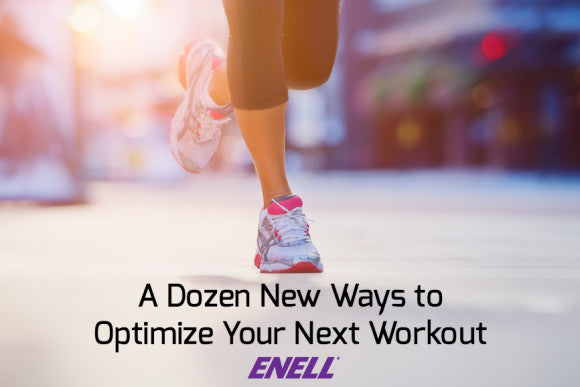 A Dozen New Ways to Optimize Your Next Workout