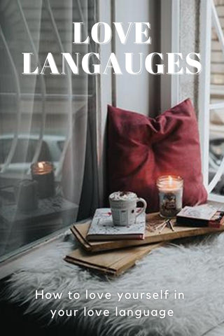 Love languages - how to love yourself in your love language.