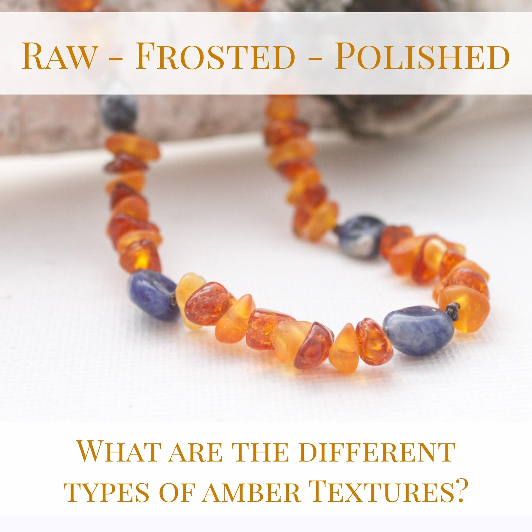 What are the different types of Amber textures? Raw - Frosted - Polished