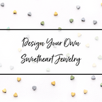 Design Your Own Sweetheart Jewelry | Sweetheart Collection | 3 Heart Colors Available