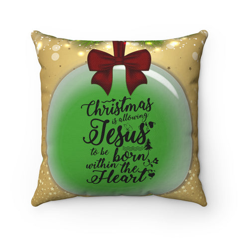 Christmas Is Allowing Jesus Square Pillow