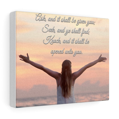 Ask And It Shall Be Given You - Custom Canvas Gallery Wraps