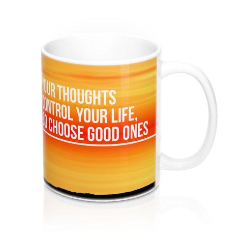 Your Thoughts Control Your Life, So Choose Good Ones - Christian Coffee Cup / Mug 11oz