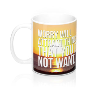 Worry Will Attract Things That You Do Not Want - Christian Coffee Cup / Mug 11oz