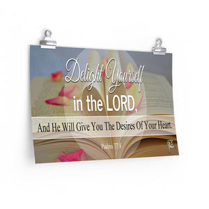 Delight Yourself In The Lord And He Will Give You The Desires Of Your Heart - Poster