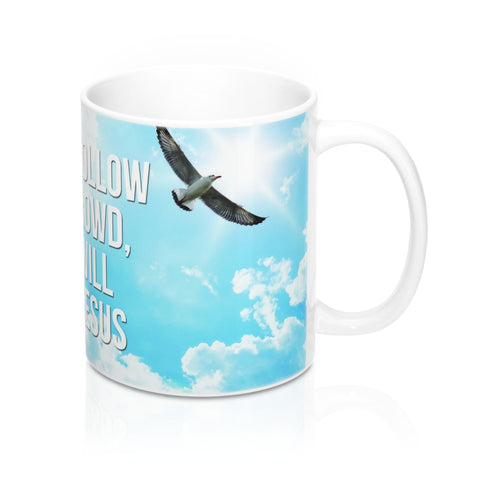 If You Follow The Crowd, You Will Lose Jesus - Christian Coffee Cup / Mug 11oz